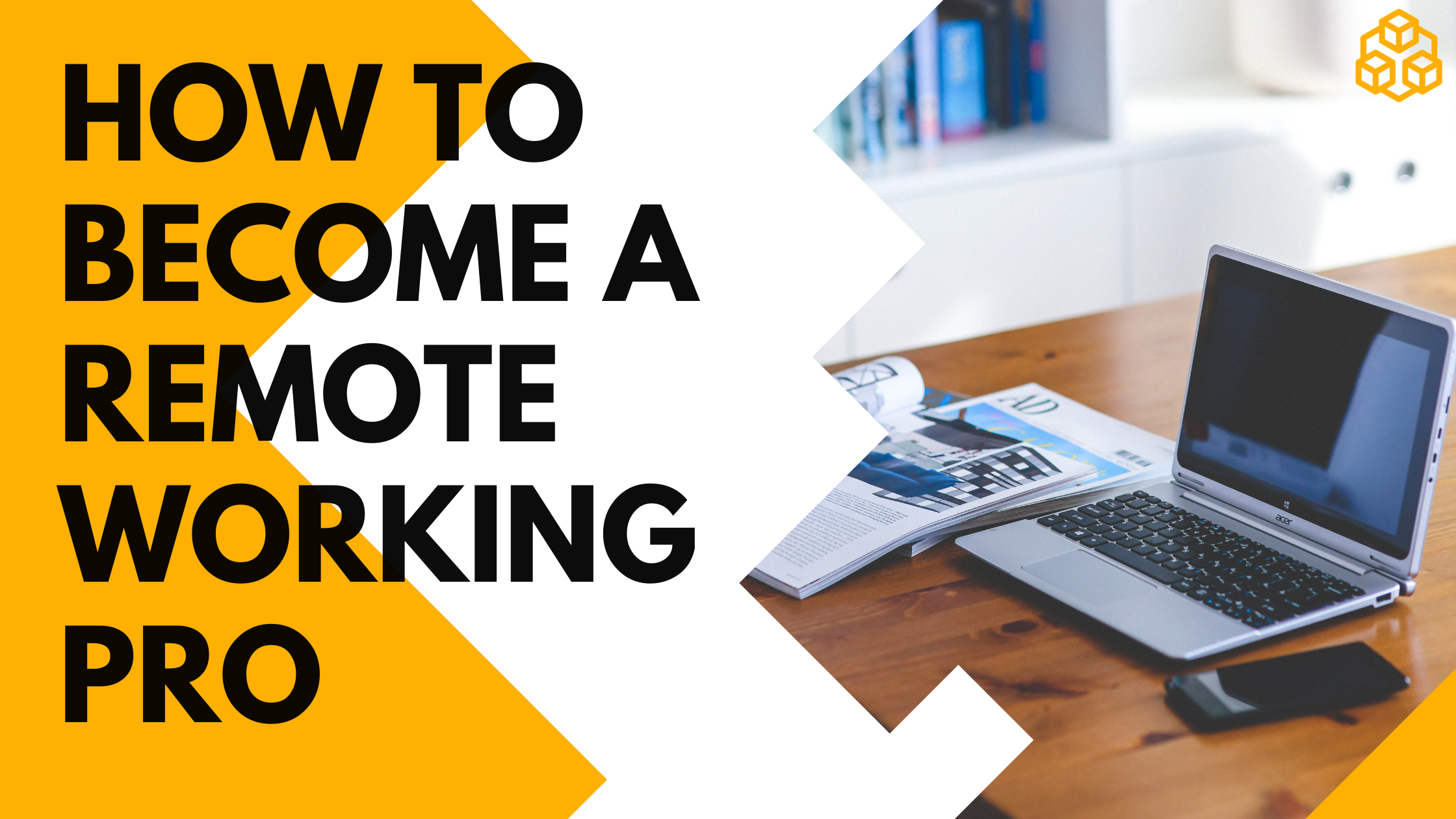 Top Tips on How to Become a Remote Working Pro