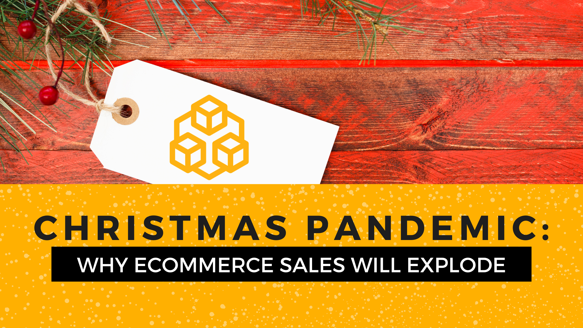 Christmas Pandemic: Why eCommerce Sales Will Explode 2020