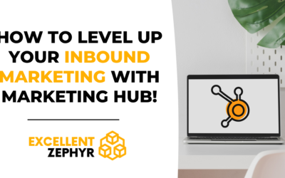 How to Level up Your Inbound Marketing With Hubspot's Marketing Hub!