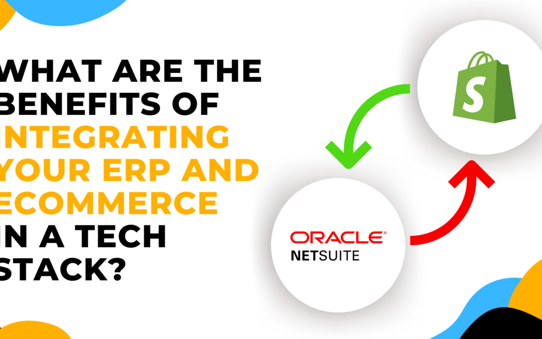 What Are the Benefits of Integrating Your eCommerce and ERP in a Tech Stack?